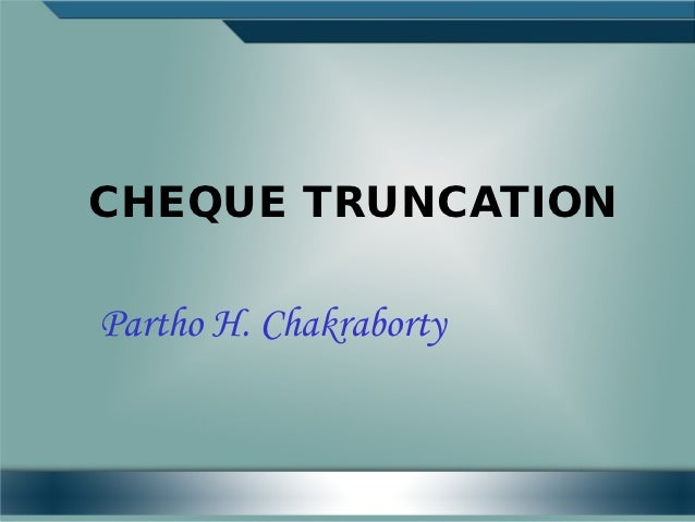 CHEQUE TRUNCATIONPartho H. Chakraborty
