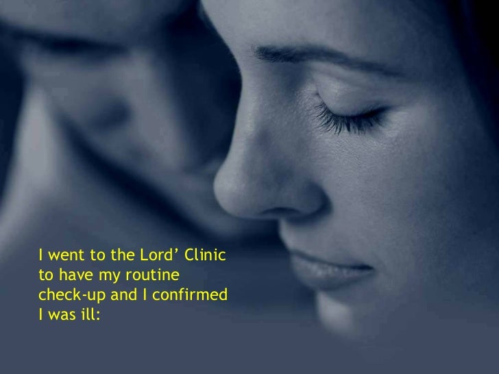 I went to the Lord' Clinic to have my routine check-up and I confirmed I was ill: