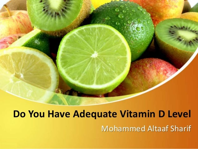 Do You Have Adequate Vitamin D Level Mohammed Altaaf Sharif