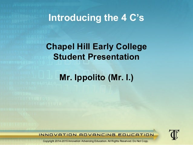 Chapel Hill Early College Student Presentation Mr. Ippolito (Mr. I.) Copyright 2014-2015 Innovation Advancing Education. A...