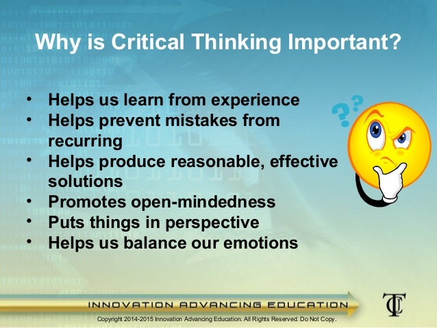 is critical thinking important in education In essence, the thinking and problem-solving i took on were akin to the  this  point is important because too much of the discussion about the.