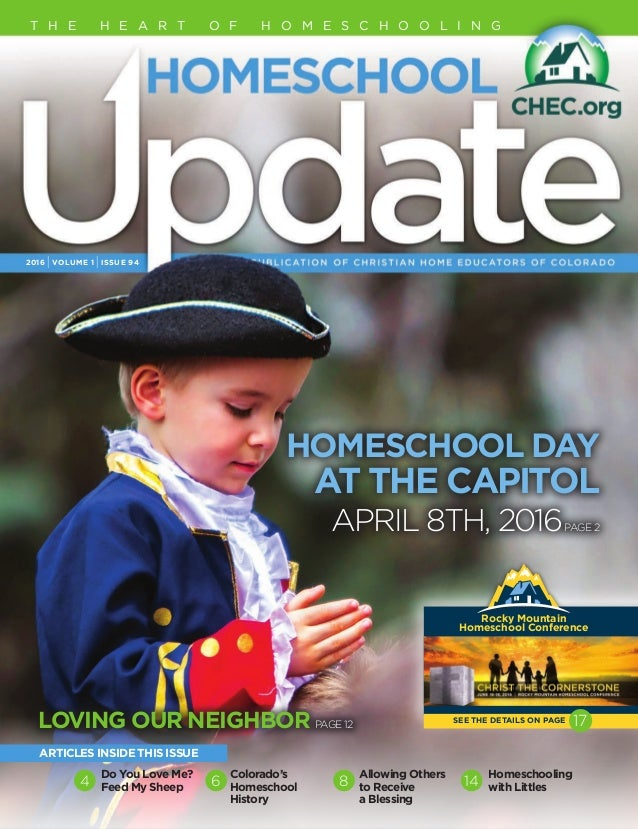 2016 IVOLUME 1 IISSUE 94 T H E H E A R T O F H O M E S C H O O L I N G LOVING OUR NEIGHBOR PAGE 12 HOMESCHOOL DAY AT THE C...