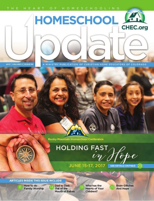 2017 IVOLUME 2 IISSUE 98 T H E H E A R T O F H O M E S C H O O L I N G How to do Family Worship Dad to Dad: Out of the Mou...