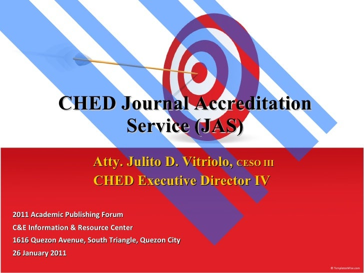 CHED Journal Accreditation Service (JAS) Atty. Julito D. Vitriolo,  CESO III CHED Executive Director IV  2011 Academic Pub...