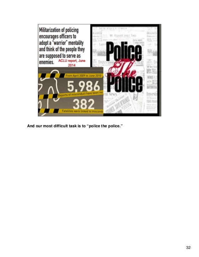 """And our most difficult task is to """"police the police."""" 32"""