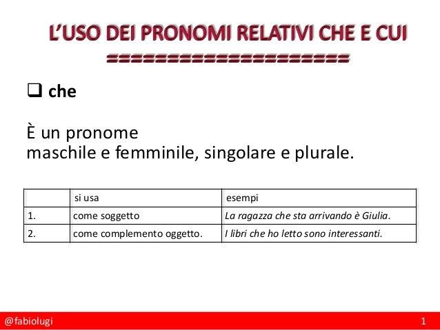 @fabiolugi 1  che È un pronome maschile e femminile, singolare e plurale. si usa esempi 1. come soggetto La ragazza che s...