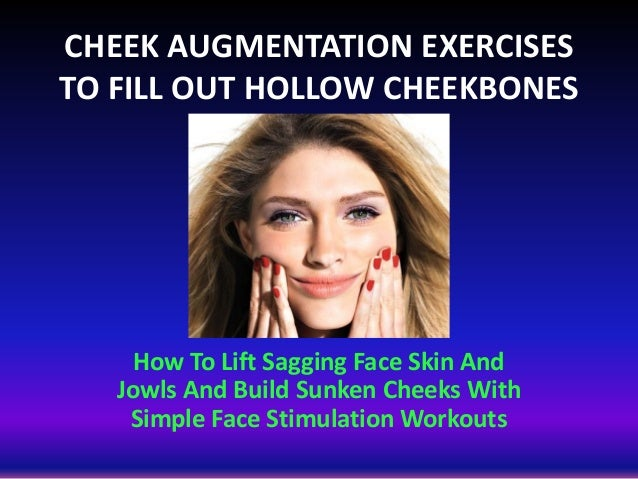 CHEEK AUGMENTATION EXERCISES TO FILL OUT HOLLOW CHEEKBONES How To Lift Sagging Face Skin And Jowls And Build Sunken Cheeks...