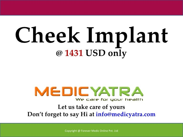 Cheek Implant           @ 1431 USD only           Let us take care of yours Don't forget to say Hi at info@medicyatra.com ...