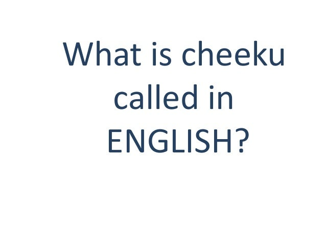 What Is Cheeku Called In ENGLISH