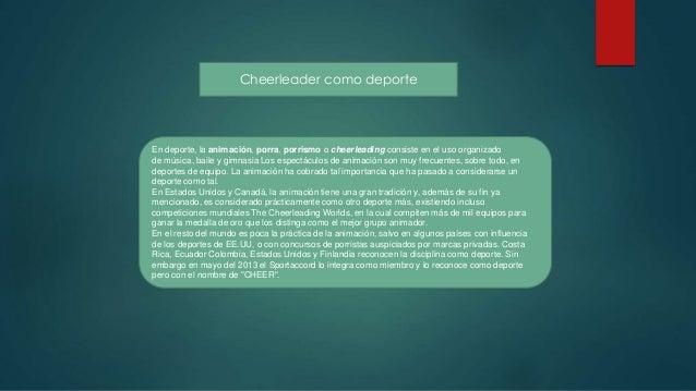 Cheerleader como deporte En deporte, la animación, porra, porrismo o cheerleading consiste en el uso organizado de música,...