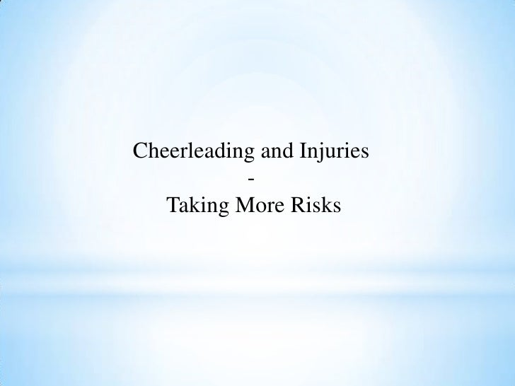 Cheerleading and Injuries           -   Taking More Risks