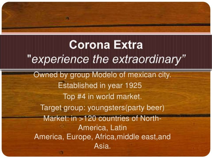 """Corona Extra""""experience the extraordinary""""<br />Owned by group Modelo of mexican city.<br />    Established in year 1925 ..."""
