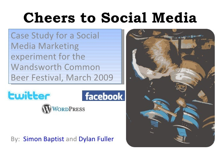 Cheers to Social Media By:  Simon Baptist  and  Dylan Fuller Case Study for a Social Media Marketing experiment for the Wa...
