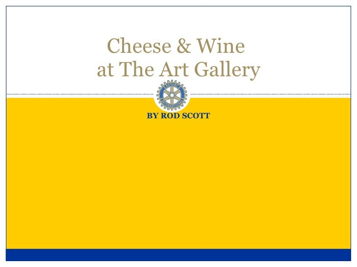BY ROD SCOTT Cheese & Wine  at The Art Gallery