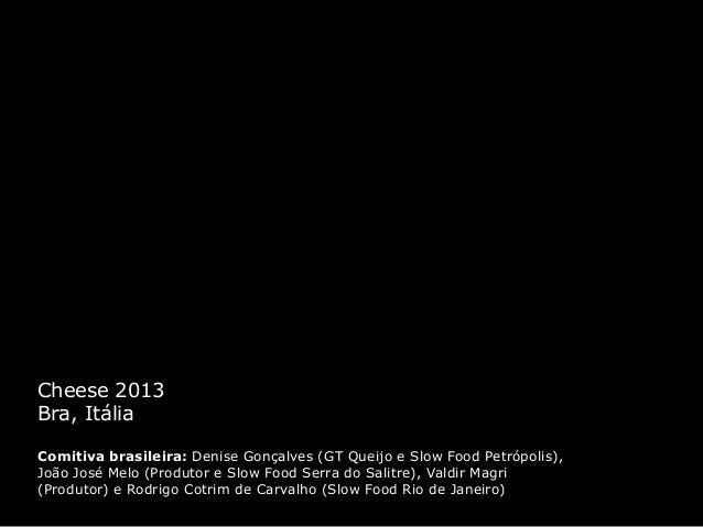 Cheese 2013 Bra, Itália Comitiva brasileira: Denise Gonçalves (GT Queijo e Slow Food Petrópolis), João José Melo (Produtor...