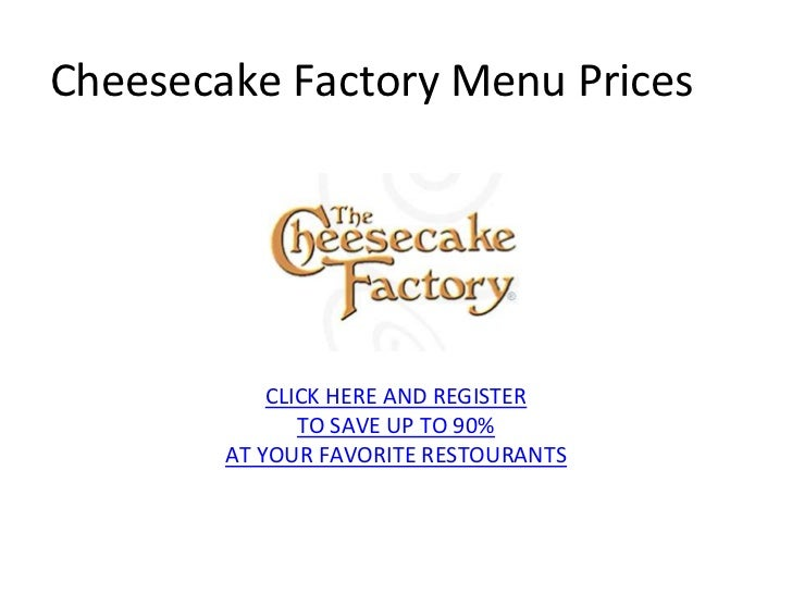 Cheesecake Factory Menu Prices            CLICK HERE AND REGISTER               TO SAVE UP TO 90%        AT YOUR FAVORITE ...