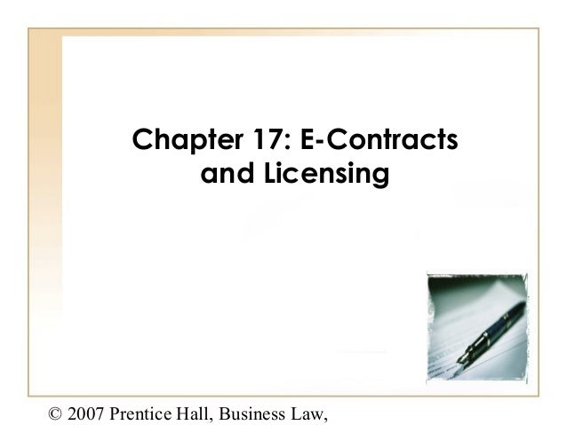 Chapter 17: E-Contracts and Licensing  © 2007 Prentice Hall, Business Law,  9-1