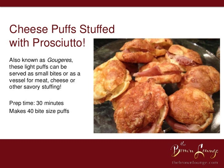 Cheese Puffs Stuffedwith Prosciutto!Also known as Gougeres,these light puffs can beserved as small bites or as avessel for...