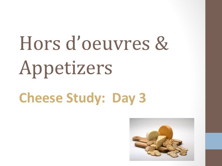Hors d'oeuvres &AppetizersCheese Study: Day 3