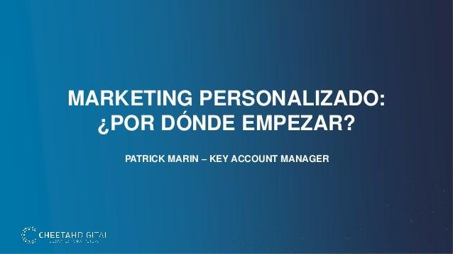 MARKETING PERSONALIZADO: ¿POR DÓNDE EMPEZAR? PATRICK MARIN – KEY ACCOUNT MANAGER