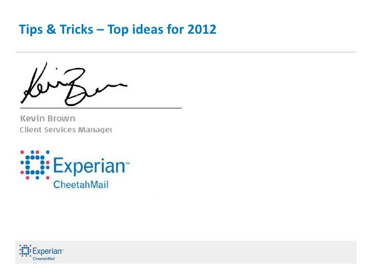 Tips & Tricks – Top ideas for 2012                      © Experian CheetahMail 2007. All rights reserved.                 ...