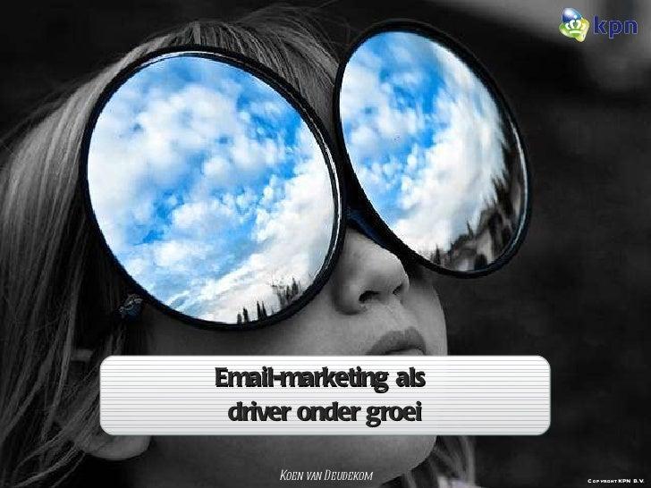 Email-marketing als  driver onder groei Koen van Deudekom Copyright KPN B.V.