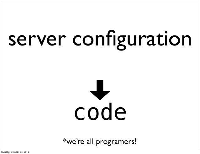 server configuration code *we're all programers! Sunday, October 24, 2010