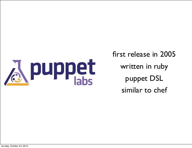 first release in 2005 written in ruby puppet DSL similar to chef Sunday, October 24, 2010