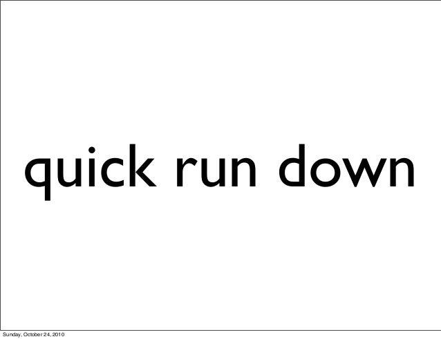 quick run down Sunday, October 24, 2010