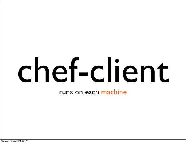 chef-clientruns on each machine Sunday, October 24, 2010
