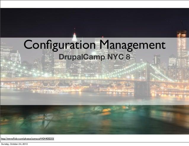 Configuration Management DrupalCamp NYC 8 http://www.flickr.com/photos/acmace/4434408330/ Sunday, October 24, 2010