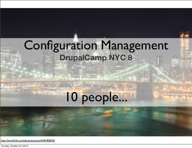 Configuration Management DrupalCamp NYC 8 10 people... http://www.flickr.com/photos/acmace/4434408330/ Sunday, October 24, 2...