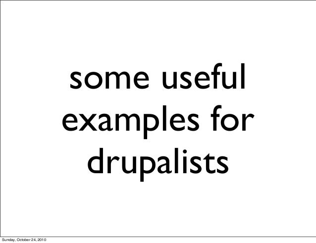 some useful examples for drupalists Sunday, October 24, 2010
