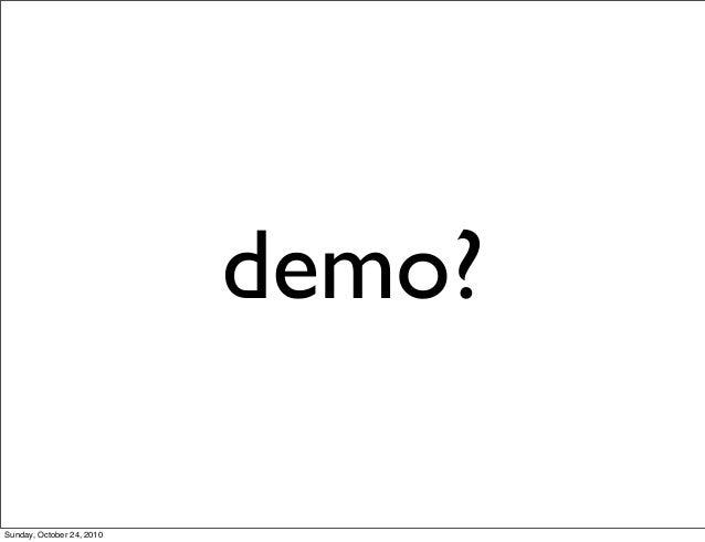 demo? Sunday, October 24, 2010