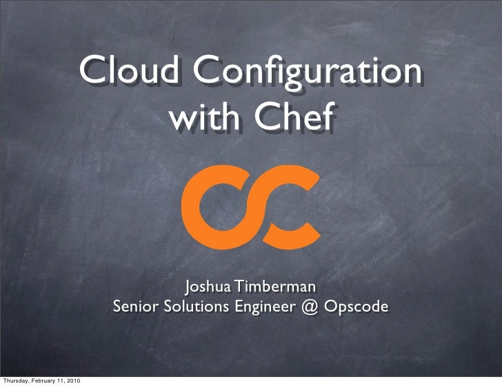 Cloud Configuration                               with Chef                                           Joshua Timberman     ...