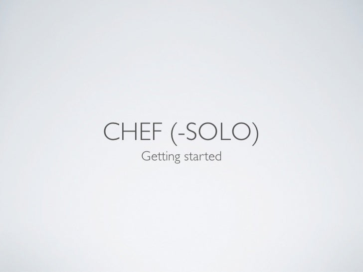 CHEF (-SOLO)  Getting started