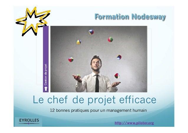 Le chef de projet efficace 12 bonnes pratiques pour un management humain Formation Nodesway http://www.piloter.org