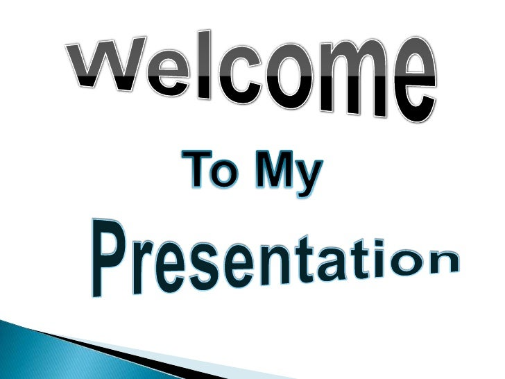 Welcome<br />To My<br />Presentation<br />