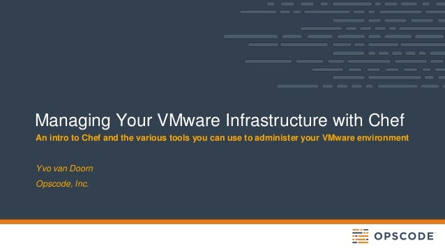 Managing Your VMware Infrastructure with Chef An intro to Chef and the various tools you can use to administer your VMware...