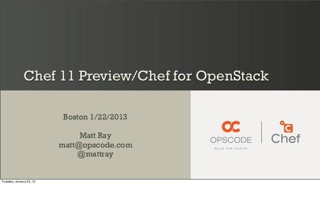 Chef 11 Preview/Chef for OpenStack                           Boston 1/22/2013                               Matt Ray      ...