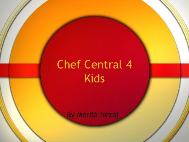 Chef Central 4     Kids By Merita Nezaj