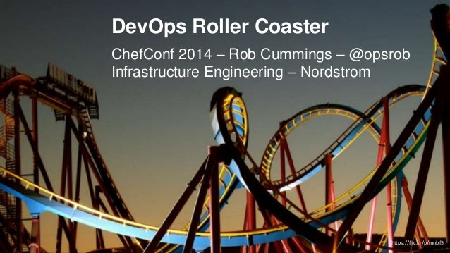 DevOps Roller Coaster ChefConf 2014 – Rob Cummings – @opsrob Infrastructure Engineering – Nordstrom https://flic.kr/p/mnbf5