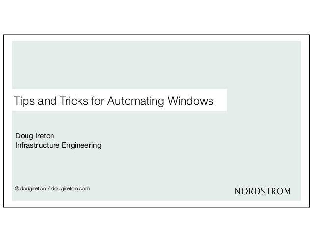 Tips and Tricks for Automating WindowsDoug IretonInfrastructure Engineering@dougireton / dougireton.com