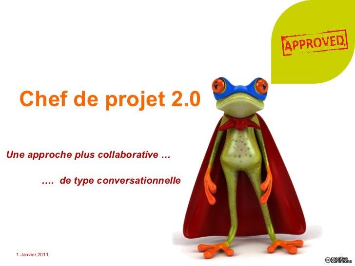 Chef de projet 2.0 Une approche plus collaborative …   … .  de type conversationnelle 26 Février 2011