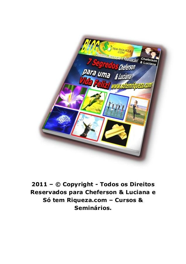 2011 – © Copyright - Todos os Direitos Reservados para Cheferson & Luciana e Só tem Riqueza.com – Cursos & Seminários.