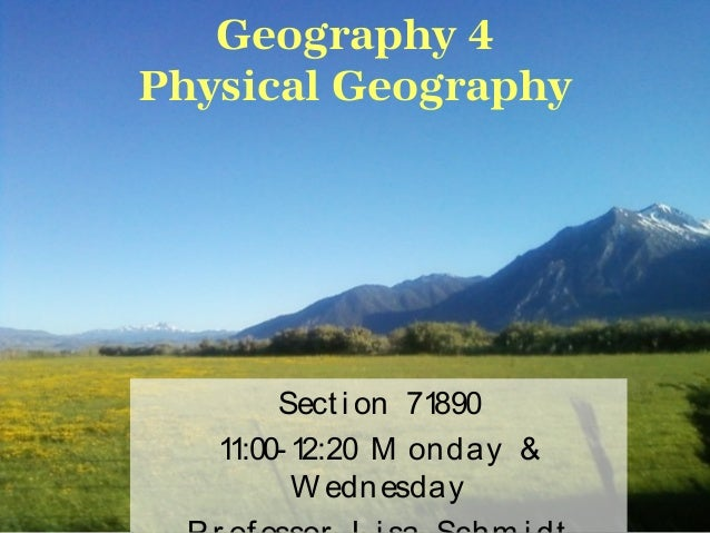 Geography 4Physical Geography        Sect i on 71890   11:00- 12:20 M onday &          W ednesday