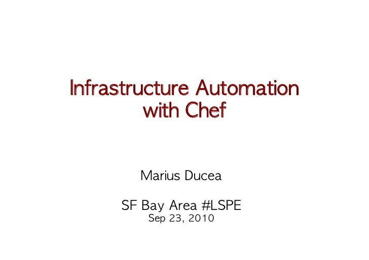 Infrastructure Automation         with Chef         Marius Ducea      SF Bay Area #LSPE          Sep 23, 2010