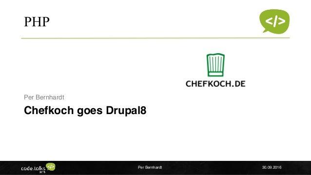 Insert company logo PHP Chefkoch goes Drupal8 Per Bernhardt Per Bernhardt 30.09.2016