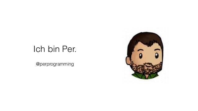 Ich bin Per. @perprogramming