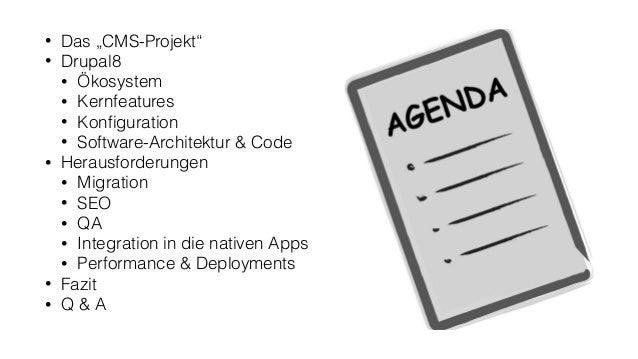 """• Das """"CMS-Projekt"""" • Drupal8 • Ökosystem • Kernfeatures • Konfiguration • Software-Architektur & Code • Herausforderungen ..."""